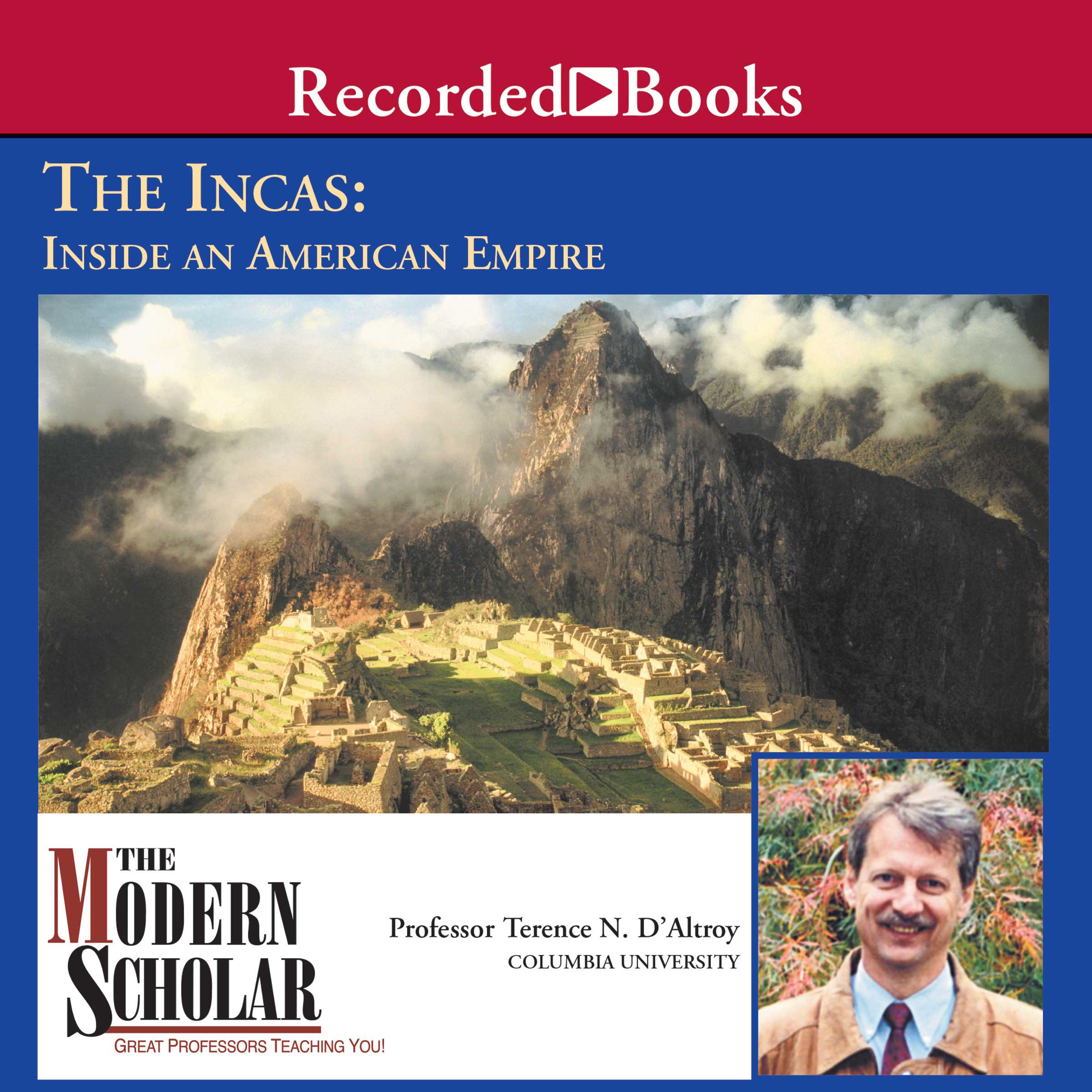 The Modern Scholar: The Incas: Inside an American