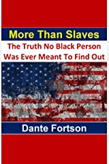More Than Slaves: The Truth No Black Person Was Ever Meant To Find Out Kindle Edition