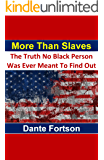 More Than Slaves: The Truth No Black Person Was Ever Meant To Find Out