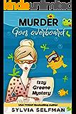 MURDER GOES OVERBOARD (Izzy Greene Senior Snoops Cozy Mystery Book 6)