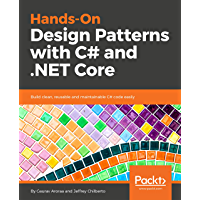 Hands-On Design Patterns with C# and .NET Core: Build clean, reusable and maintainable C# code easily