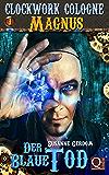 Der Blaue Tod: Magnus 01 (Clockwork Cologne)