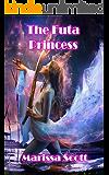 The Futa Princess: (Erotic Futanari Romance Fantasy)