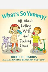 What's So Yummy?: All About Eating Well and Feeling Good (Let's Talk about You and Me) Hardcover