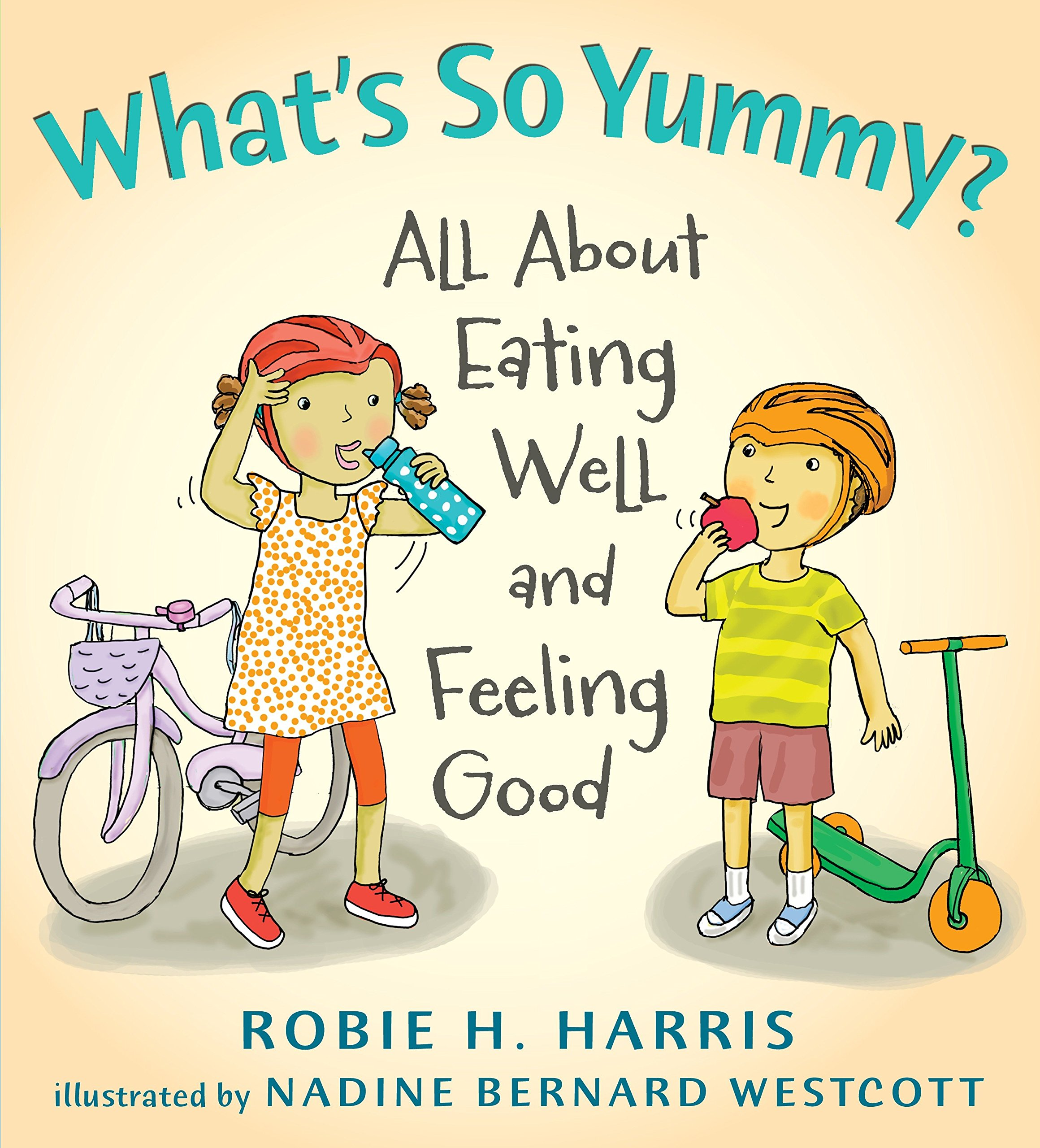 What's So Yummy?: All About Eating Well and Feeling Good (Let's Talk about You and Me)