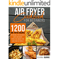AIR FRYER COOKBOOK FOR BEGINNERS: 1200 Air Fryer Recipes Affordable For Advanced Users And Smart People on a Budget for…