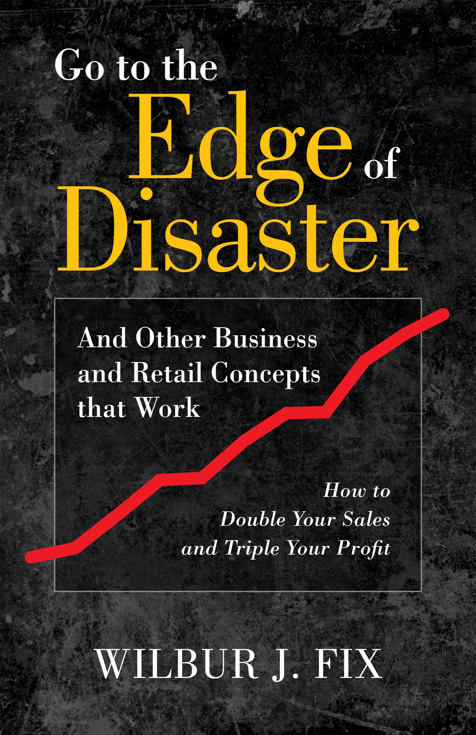 Go to the Edge of Disaster and Other Business and Retail Concepts that Work ebook