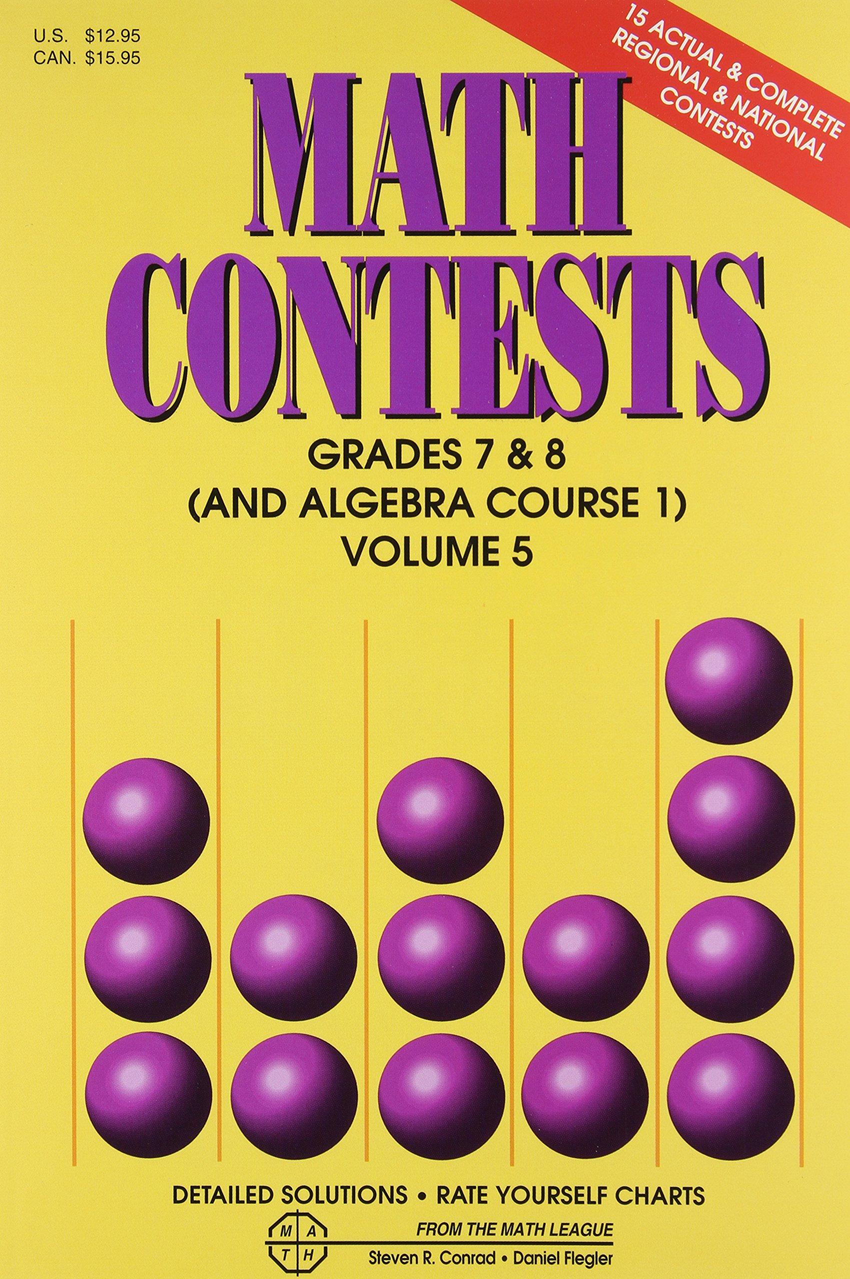 Amazon.com: Math Contests: Grades 7 & 8 (And Algebra Course 1), Volume 5  (9780940805163): Steven R. Conrad, Daniel Flegler: Books
