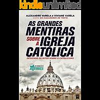 As grandes mentiras sobre a Igreja Católica