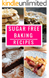 Sugar Free Baking Recipes: Healthy And Delicious Sugar Free Dessert And Baking Recipes (Sugar Detox Diet Cookbook Book 1)