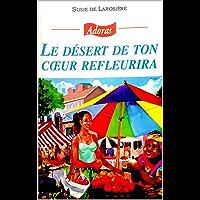Le désert de ton coeur refleurira (French Edition)