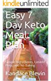 Easy 7 Day Keto Meal Plan: Simple Ingredients, Limited Prep, and No Baking (Keto Living Book 2)