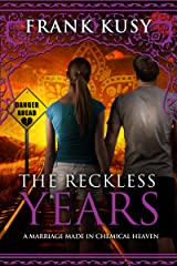 The Reckless Years: A Marriage made in Chemical Heaven Kindle Edition