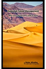 Essential Colour Management: What every photographer needs to know (The Lightweight Photographer Books) Kindle Edition