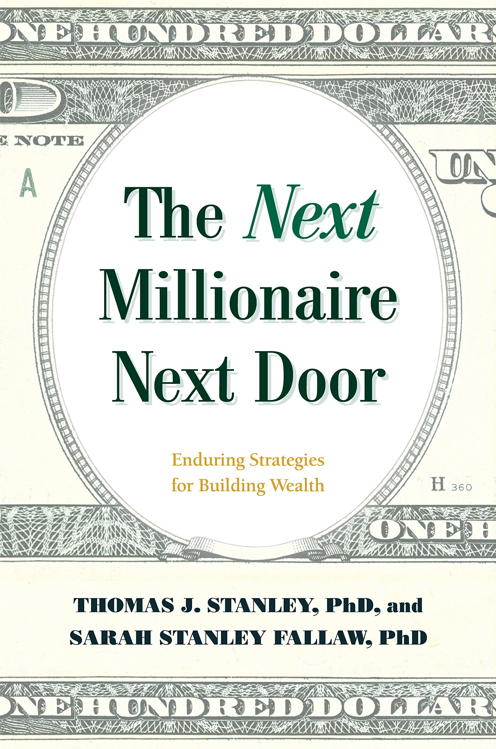 Amazon.com: The Next Millionaire Next Door: Enduring Strategies for  Building Wealth (9781493035359): Thomas J. Stanley Ph.D., Sarah Stanley  Fallaw Ph.D: ...