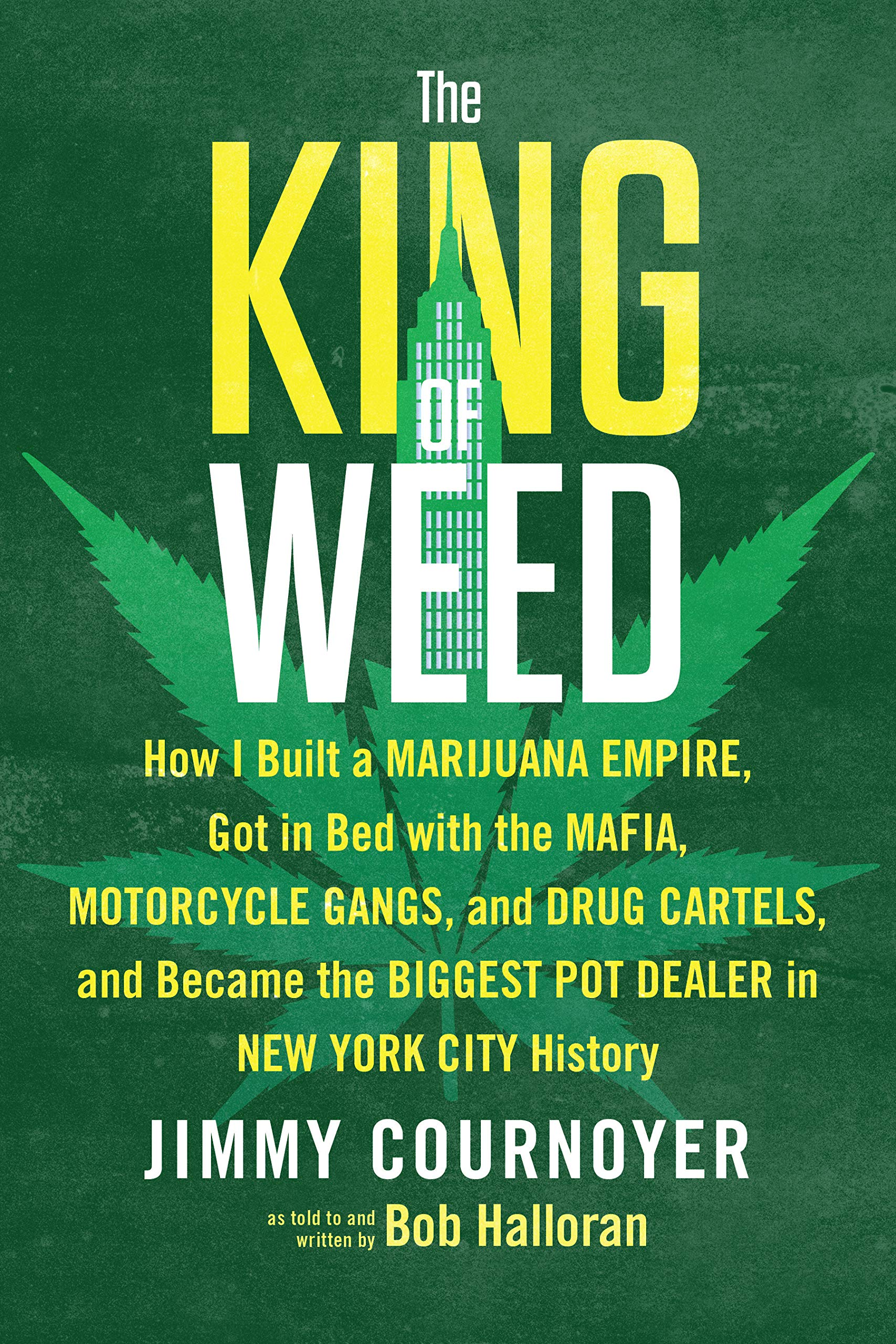 The King of Weed: How I Built a Marijuana Empire, Got in Bed ...