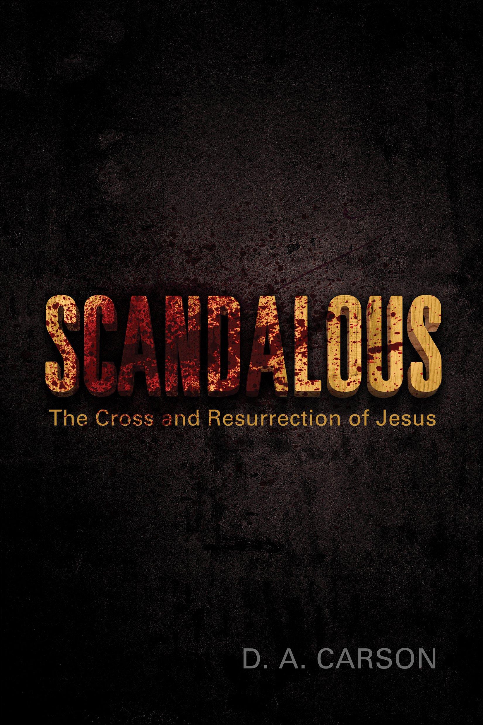 Scandalous: The Cross And Resurrection Of Jesus: D A Carson:  9781433511257: Amazon: Books