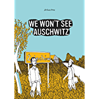 We Won't See Auschwitz (SelfMadeHero Non-Fiction)