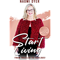 Start Living - from Frazzled to Fabulous!: How to find yourself again with self-care for the real world
