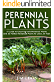 Perennial Plants: Grow All Year Round With Perrenial Plants, Vegetables, Berries, Herbs, Fruits, Harvest Forever, Gardening, Mini Farm, Permaculture, Horticulture, Self Sustainable Living Off Grid.