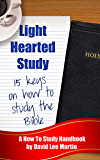 Light Hearted Study - Simple Keys How To Study The Bible (and Enjoy It!)