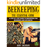 Beekeeping: Beekeeping Essential Guide: A Step-By-Step Guide to Beekeeping for Beginners and Advanced (Beekeeping for…