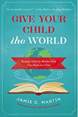 Give Your Child the World: Raising Globally Minded Kids One Book at a Time Kindle Edition