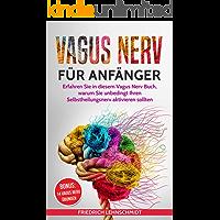 Vagus Nerv für Anfänger: Erfahren Sie in diesem Vagus Nerv Buch, warum Sie unbedingt Ihren Selbstheilungsnerv aktivieren sollten
