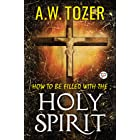 How to be filled with the Holy Spirit (AW Tozer Series Book 6)