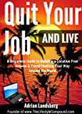 Quit Your Job And Live: A Beginners Guide to Building a Location Free Income & Travel Hacking Your Way Around the World (Entreprenuership, Lifestyle)