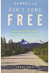 Downhills Don't Come Free: One Man's Bike Ride from Alaska to Mexico Paperback