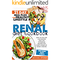 Renal Diet Cookbook: Easy-To-Follow Low Sodium And Low Potassium Recipes For Every Stages Of Kidney Disease   21-Day…