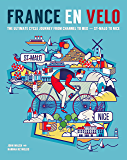 France en Velo: The Ultimate Cycle Journey from Channel to Mediterranean - St. Malo to Nice (English Edition)