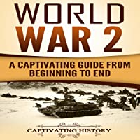 World War 2: A Captivating Guide From Beginning to End