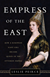 Empress of the East: How a European Slave Girl Became Queen of the Ottoman Empire (English Edition)
