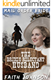 Mail Order Bride: The Bride's Reluctant Husband: Clean and Wholesome Western Historical Romance (Big Bertha's Mail Order Brides Book 9)
