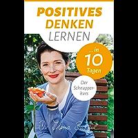 Positives Denken lernen ... in 10 Tagen: Der Schnupperkurs (Viel zu tun und trotzdem glücklich 1) (German Edition)