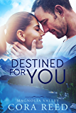 Destined for You: A Small Town Love Story (Magnolia Valley Book 2)