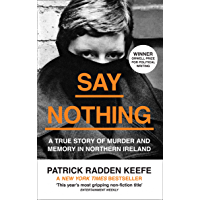 Say Nothing: A True Story Of Murder and Memory In Northern Ireland (English Edition)