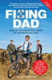 Fixing Dad: How to transform the health of someone you love