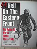 SS: Hell on the Eastern Front - The Waffen-SS War in Russia, 1941-45: Hell on the Eastern Front - The Waffen-SS on the Eastern Front, 1941-45