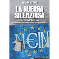La guerra silenziosa. La crisi dell'Europa e l'alleanza mediterranea che ci salverà