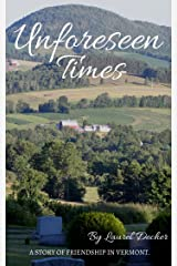 Unforeseen Times: A story of friendship in Vermont Kindle Edition