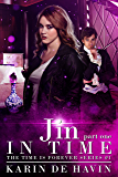 Jin In Time (Part One): (Time Travel Romance Series) (The Time Is Forever Series Book 1)