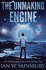 The Unmaking Engine (The World Walker Series Book 2) Kindle Edition