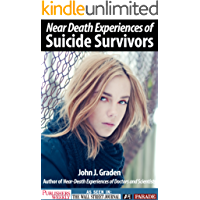 The Near-Death Experiences of Suicide Survivors: Suicide Survivors Describe their Near-death Experiences (Near Death Experiences)