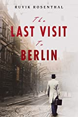 The Last Visit to Berlin: A Historical Family Saga Based On A True Story Kindle Edition