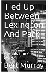 Tied Up Between Lexington And Park: A Manhattan Crime Story (Manhattan Crime Stories Book 2) Kindle Edition