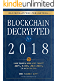 Blockchain Decrypted for 2018 - How To Profit With Crypto Currencies, Bitcoin, Coins And Altcoins This Year