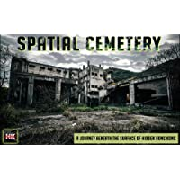 Spatial Cemetery: A Journey Beneath the Surface of Hidden Hong Kong